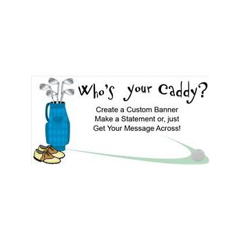 Whos Your Caddy Golf Theme Custom Message Vinyl Banners