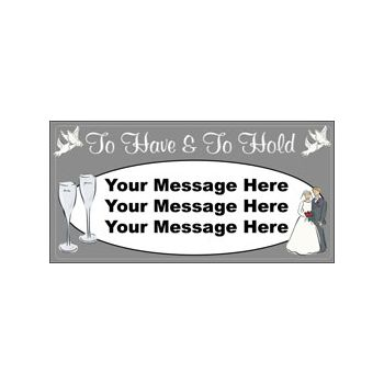 To Have and To Hold Wedding Custom Message Vinyl Banners