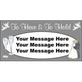 To Have And To Hold Wedding Custom Message Vinyl Banner